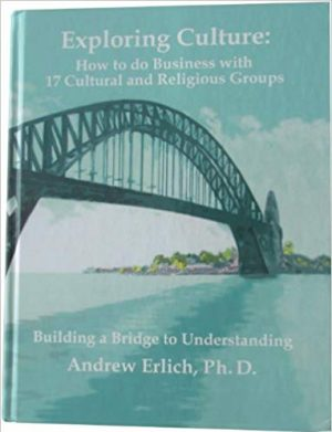 Exploring Culture: How to do Business with 17 Cultural and Religious Groups by Andy Erlich